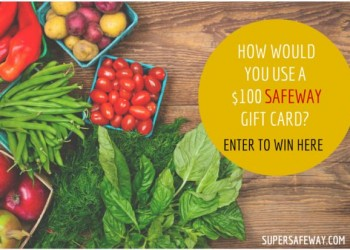 Week 2 – $100 Safeway Gift Card Giveaway -CLOSED