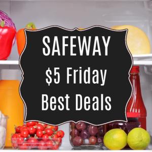 Safeway $5 Friday Best Deals