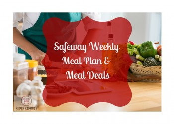 Safeway Weekly Meal Plan and Meal Deals