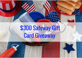 June Giveaway – Enter to Win $300 in Safeway Gift Cards