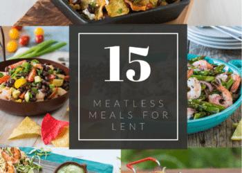 15 Easy Meatless Meals for Lent
